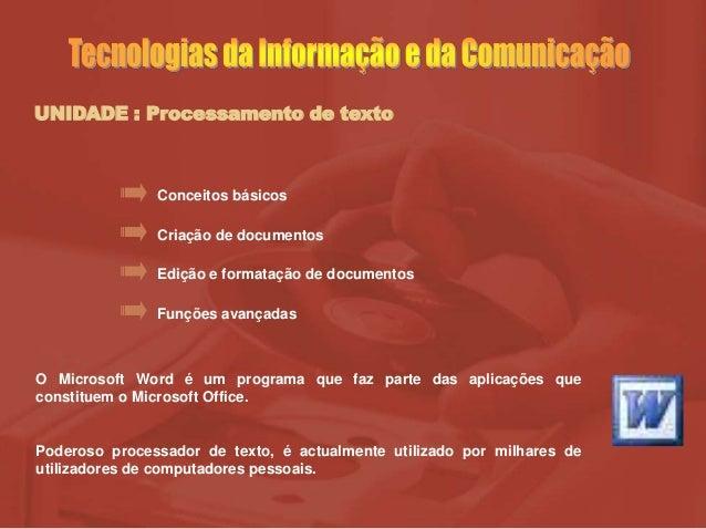 UNIDADE : Processamento de textoCriação de documentosEdição e formatação de documentosFunções avançadasConceitos básicosO ...