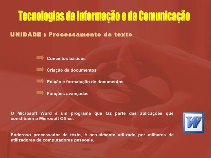 UNIDADE : Processamento de texto Criação de documentos Edição e formatação de documentos Funções avançadas Conceitos básic...