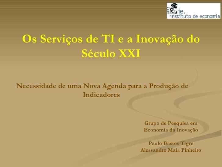Os Serviços de TI e a Inovação do Século XXI Necessidade de uma Nova Agenda para a Produção de Indicadores Grupo de Pesqui...