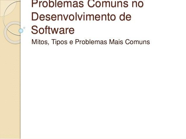 Problemas Comuns no Desenvolvimento de Software Mitos, Tipos e Problemas Mais Comuns