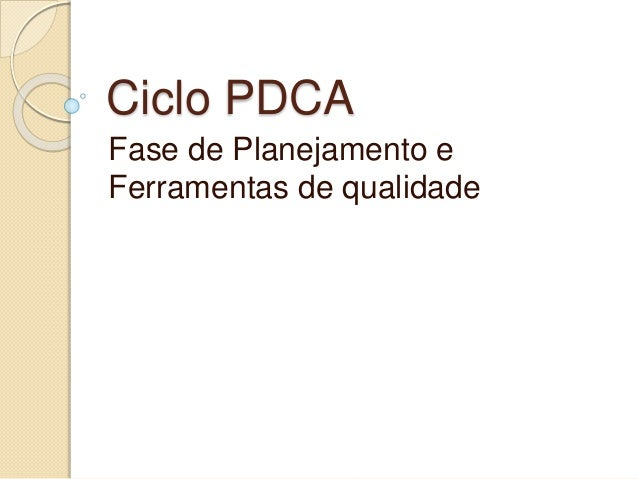 Ciclo PDCA Fase de Planejamento e Ferramentas de qualidade