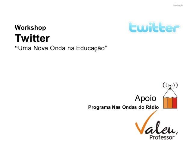 """Workshop Twitter """"Uma Nova Onda na Educação"""" Apoio Programa Nas Ondas do Rádio"""
