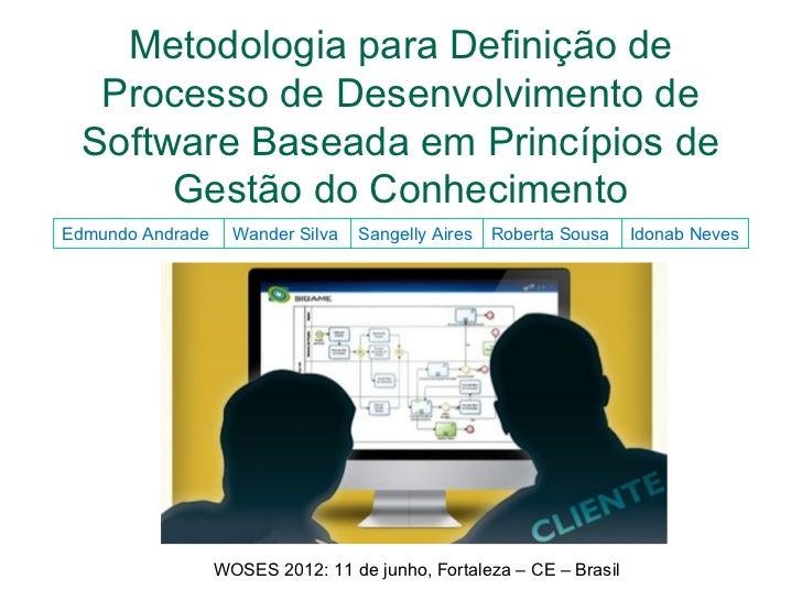 Metodologia para Definição de   Processo de Desenvolvimento de  Software Baseada em Princípios de       Gestão do Conhecim...