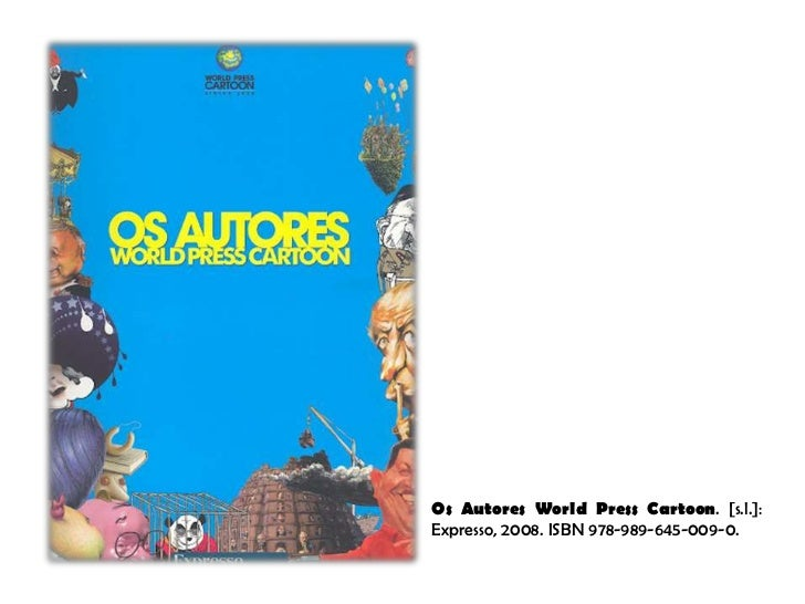 Os Autores World Press Cartoon. [s.l.]:Expresso, 2008. ISBN 978-989-645-009-0.