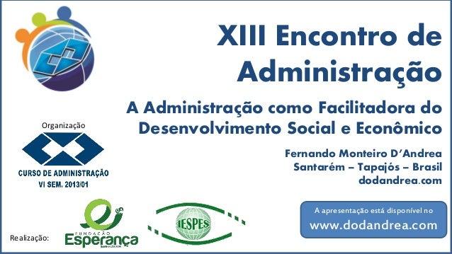 XIII Encontro de Administração Realização: A Administração como Facilitadora do Desenvolvimento Social e Econômico Fernand...