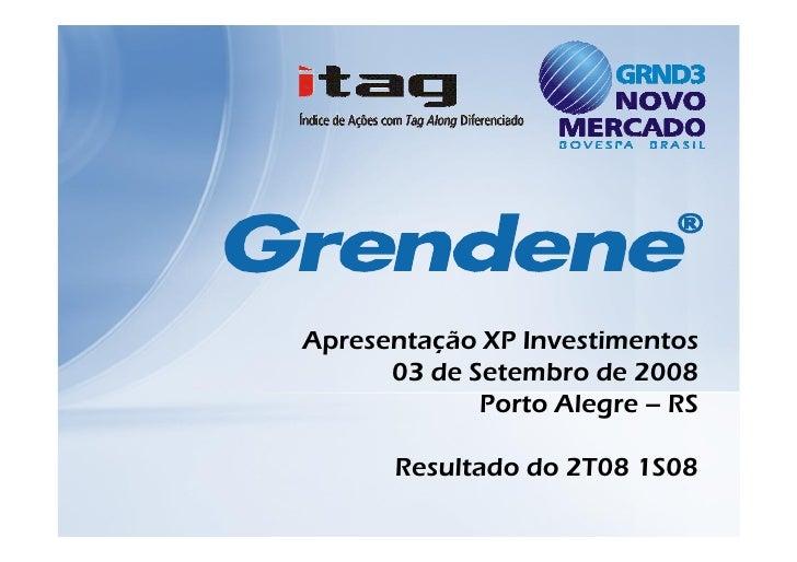 Apresentação XP Investimentos       03 de Setembro de 2008              Porto Alegre – RS         Resultado do 2T08 1S08