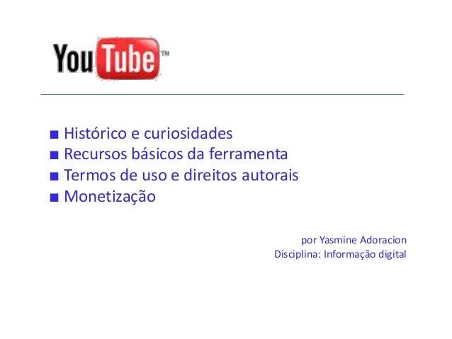 ■ Histórico e curiosidades ■ Recursos básicos da ferramenta ■ Termos de uso e direitos autorais ■ Monetização por Yasmine ...