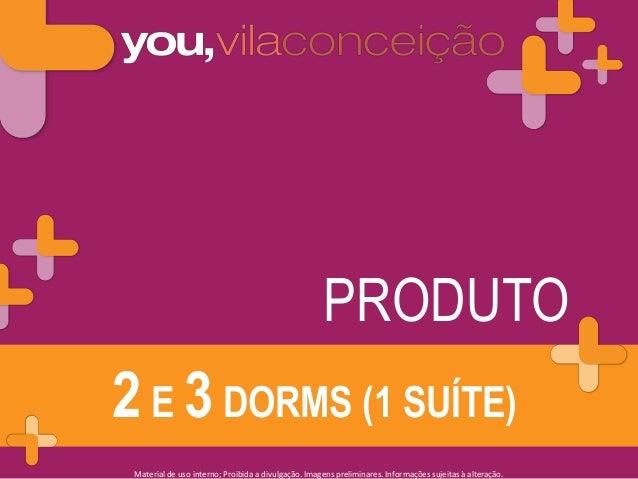 PRODUTO  2 E 3 DORMS (1 SUÍTE) Material de uso interno; Proibida a divulgação. Imagens preliminares. Informações sujeitas ...