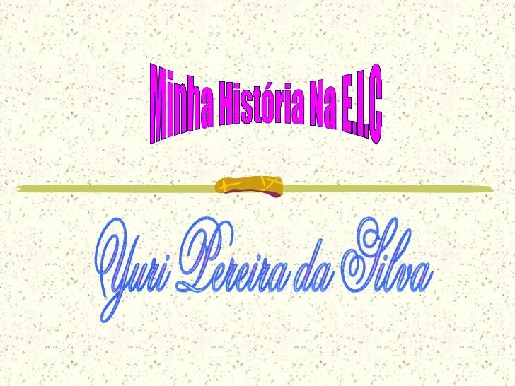 Minha História Na E.I.C Yuri Pereira da Silva