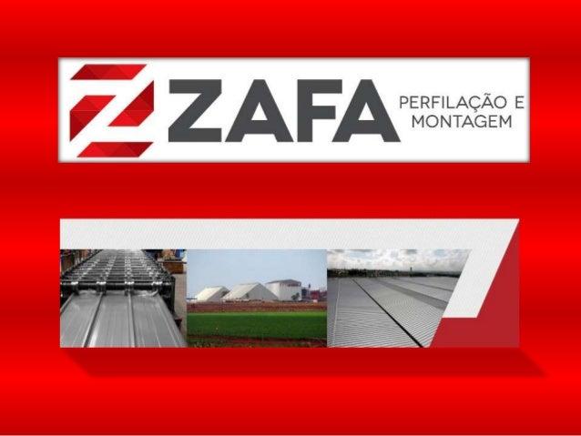 SOBRE A ZAFA  Fundada em 1999, a Montagem de  Estruturas ZAFA, é uma empresa brasileira  com sede em Nova Bassano, na Serr...