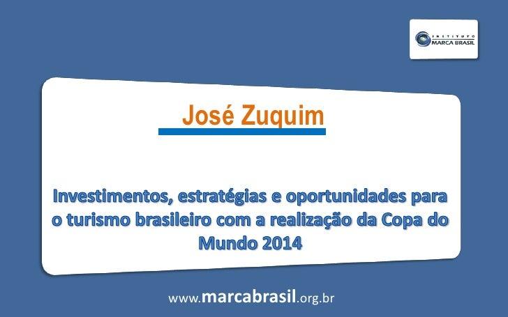 José Zuquim <br />Investimentos, estratégias e oportunidades para o turismo brasileiro com a realização da Copa do Mundo 2...