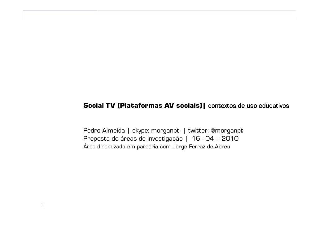 1 | jalmeida@ua.pt | MMEdu| 16-04        Social TV (Plataformas AV sociais| contextos de uso educativos                   ...