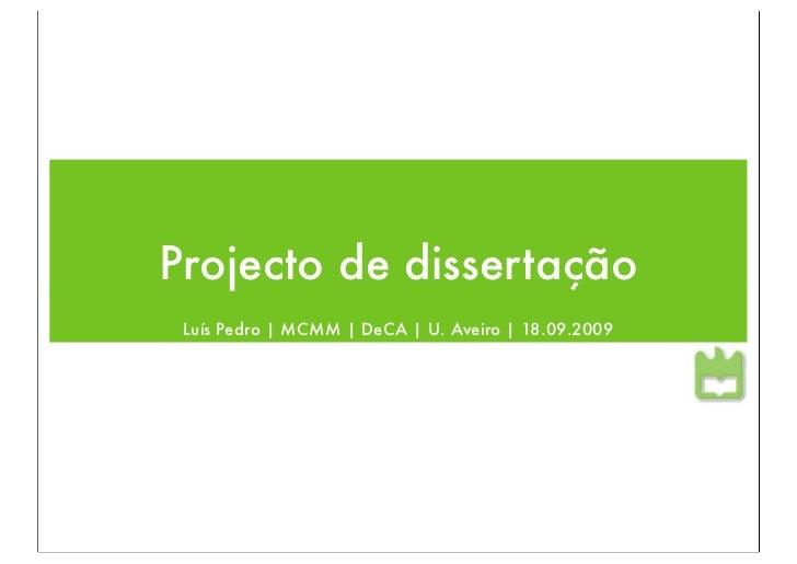 Projecto de dissertação  Luís Pedro   MCMM   DeCA   U. Aveiro   18.09.2009