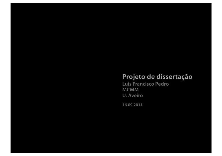 Projeto de dissertaçãoLuís Francisco PedroMCMMU. Aveiro16.09.2011