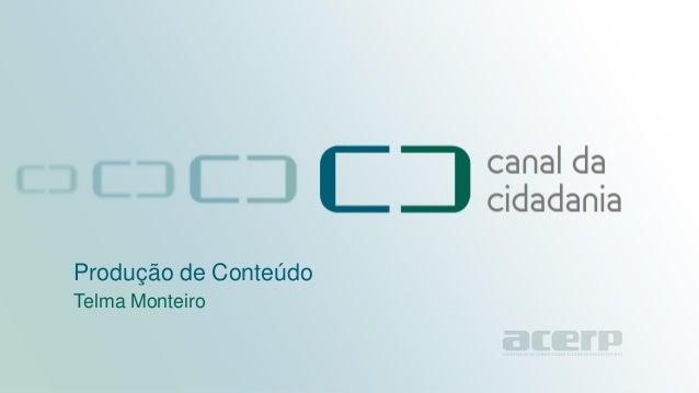 Produção de Conteúdo canaldacidadania.org.br Produção de Conteúdo Telma Monteiro