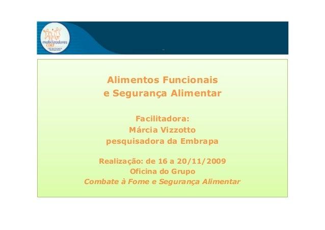 Alimentos Funcionais e Segurança Alimentar Facilitadora:Facilitadora: Márcia Vizzotto pesquisadora da Embrapa Realização: ...