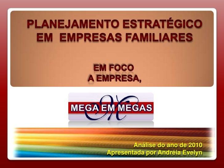 PLANEJAMENTO ESTRATÉGICO<br />EM  EMPRESAS FAMILIARES<br />EM FOCO<br /> A EMPRESA, <br />Análise do ano de 2010<br />Apre...