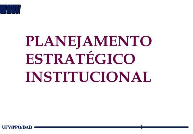 1UFV/PPO/DADUFV/PPO/DAD PLANEJAMENTO ESTRATÉGICO INSTITUCIONAL