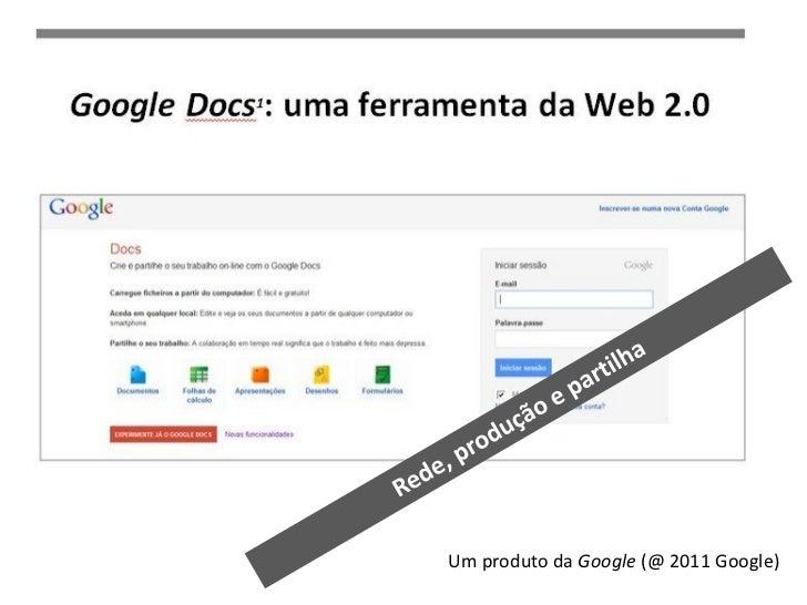 Um produto da Google (@ 2011 Google)