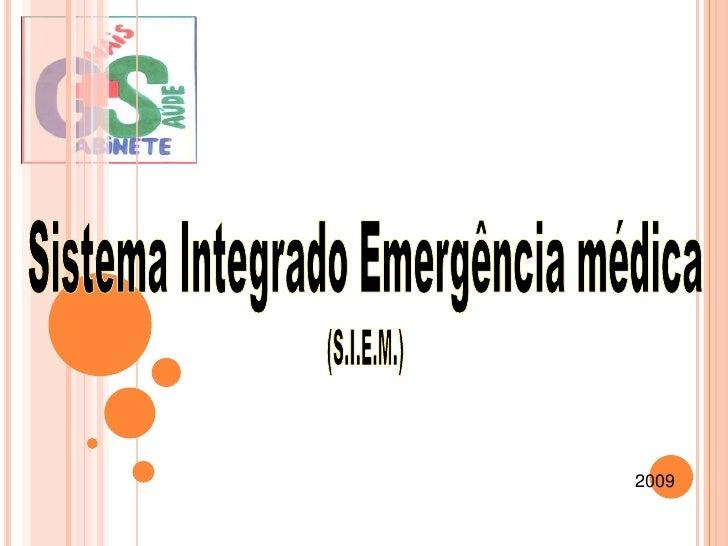 Sistema Integrado Emergência médica<br />(S.I.E.M.)<br />2009<br />