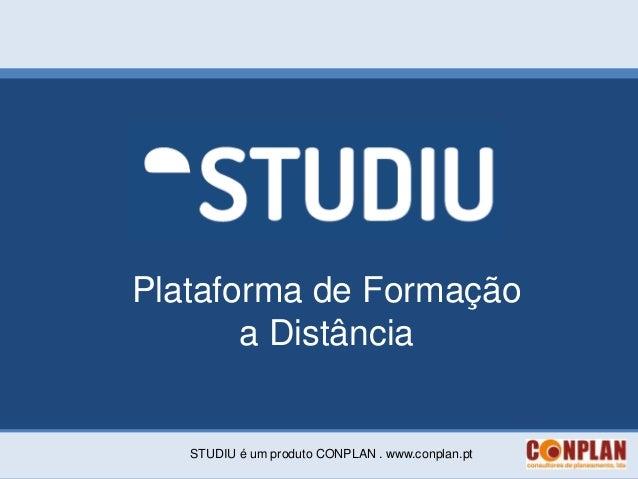 Plataforma de Formação       a Distância   STUDIU é um produto CONPLAN . www.conplan.pt