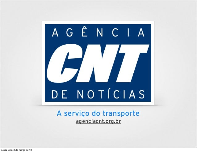 A serviço do transporte agenciacnt.org.br sexta-feira, 2 de março de 12