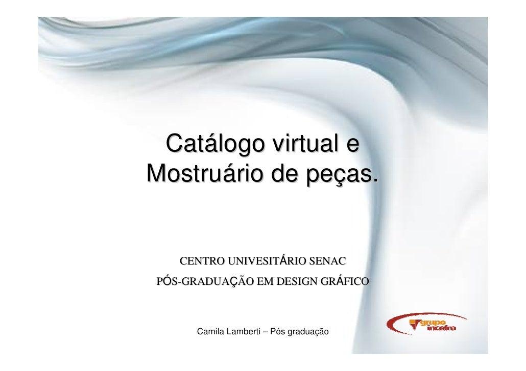 Catálogo virtual e Mostruário de peças.      CENTRO UNIVESITÁRIO SENAC PÓS-GRADUAÇÃO EM DESIGN GRÁFICO         Camila Lamb...
