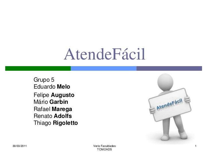 AtendeFácil<br />Grupo 5Eduardo Melo<br />Felipe AugustoMário GarbinRafael MaregaRenato AdolfsThiago Rigoletto<br />30/03/...