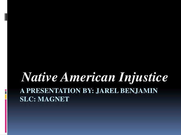 A presentation by: jarelbenjaminslc: magnet<br />Native American Injustice<br />