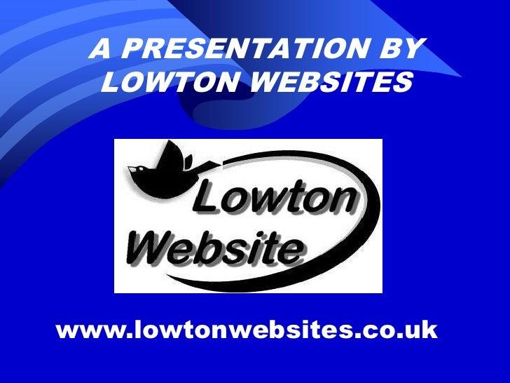 A PRESENTATION BY LOWTON WEBSITES<br />www.lowtonwebsites.co.uk<br />