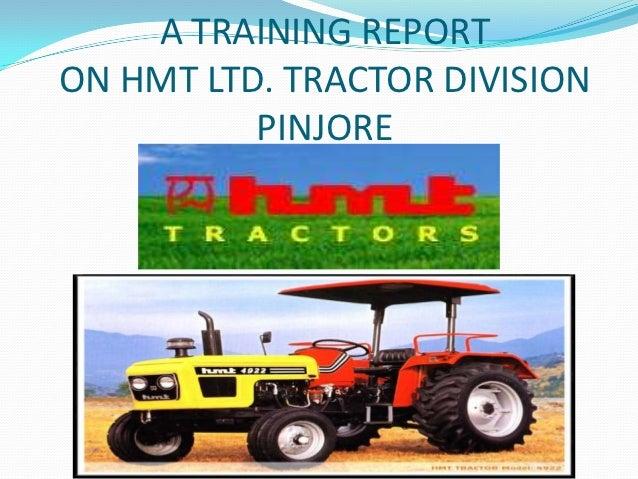 hmt training report tractor division Modernisation cum expansion plan for the tractor division was chalked out for training at hmt's international training hmt division has a.