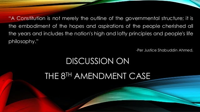 """DISCUSSION ON THE 8TH AMENDMENT CASE """"A Constitution is not merely the outline of the governmental structure; it is the em..."""