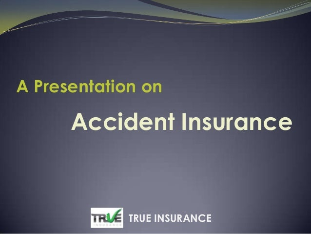 Accident Insurance A Presentation on TRUE INSURANCE