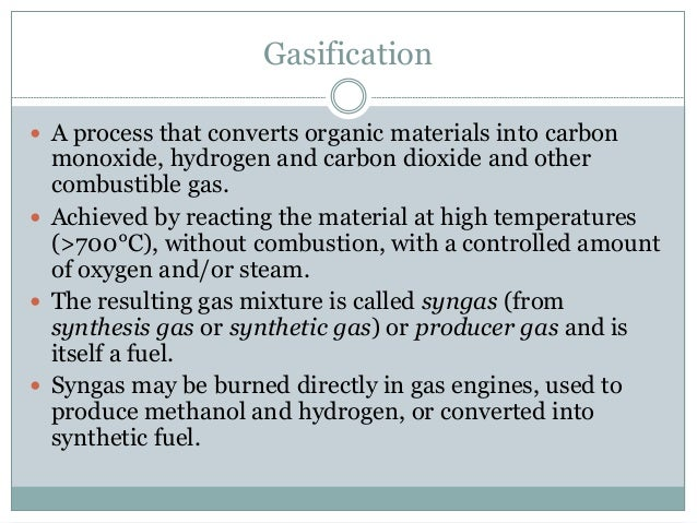 Gasification  A process that converts organic materials into carbon monoxide, hydrogen and carbon dioxide and other combu...