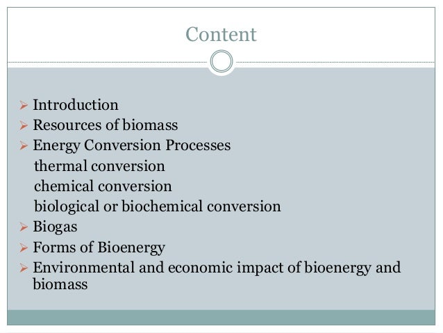 Content  Introduction  Resources of biomass  Energy Conversion Processes thermal conversion chemical conversion biologi...