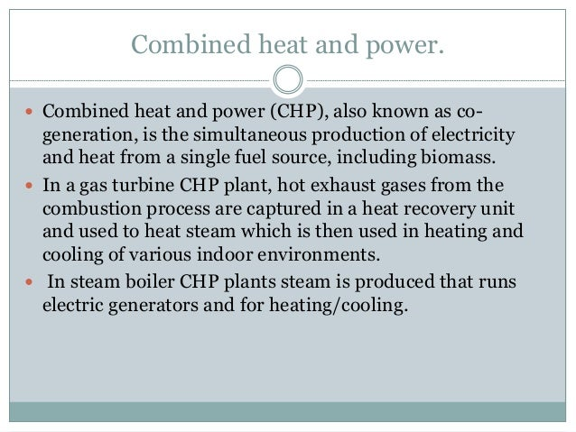 Combined heat and power.  Combined heat and power (CHP), also known as co- generation, is the simultaneous production of ...