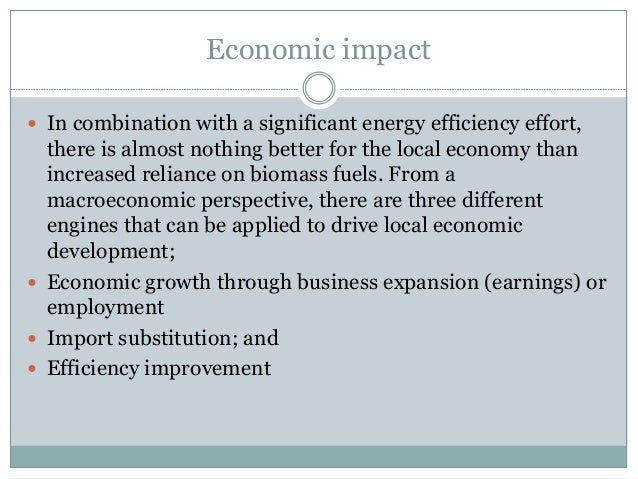 Economic impact  In combination with a significant energy efficiency effort, there is almost nothing better for the local...
