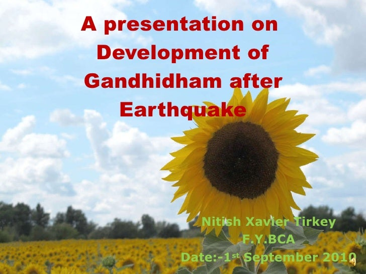 A presentation on  Development of Gandhidham after Earthquake Nitish Xavier Tirkey F.Y.BCA Date:-1 st  September 2010