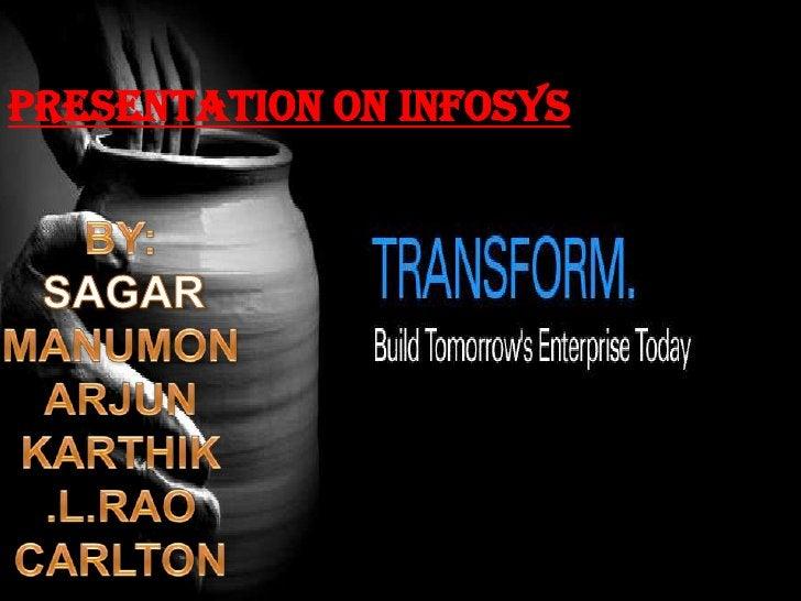 PRESENTATION ON INFOSYS MANUMON SAGAR ARJUN •A PRESENTATION ON INFOSYS BY