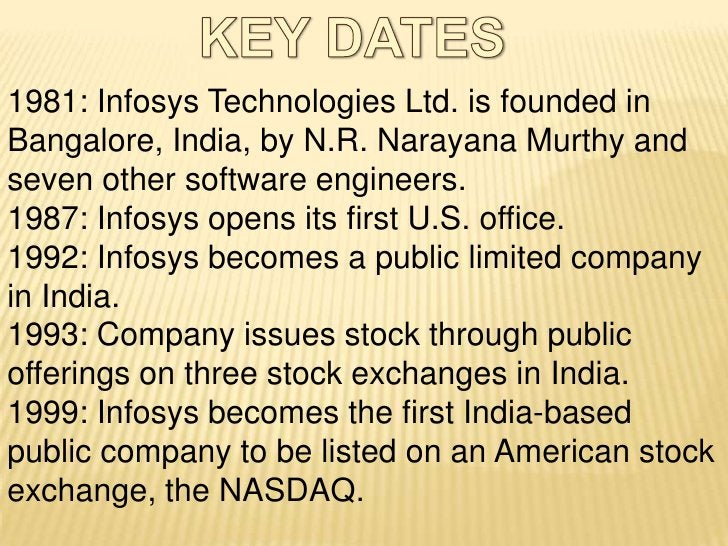 1981Infosys is established by N. R.Narayana Murthy and six engineersin Pune, India, with an initial capitalof US$ 250Signs...
