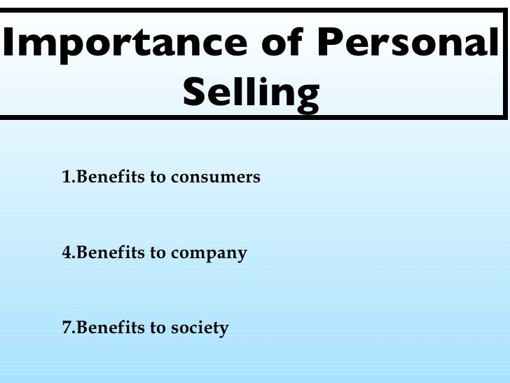 5 principles of personal selling The personal selling process is a 7 step approach: prospecting, pre-approach, approach, presentation, meeting objections, closing the sale, and follow-up each step of the process has sales-related issues, skills, and training needs, as well as marketing solutions to improve each discrete step.