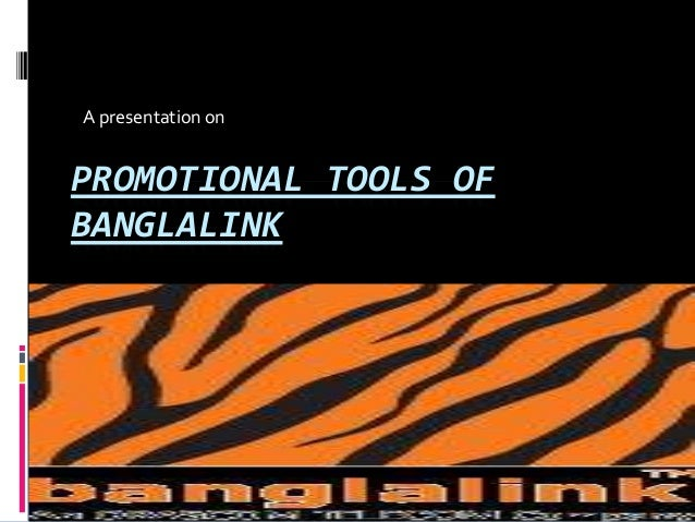 A presentation on  PROMOTIONAL TOOLS OF BANGLALINK