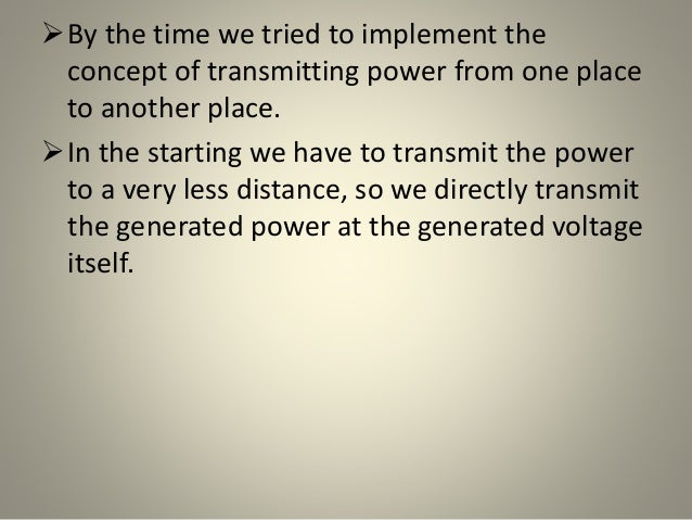 By the time we tried to implement the concept of transmitting power from one place to another place. In the starting we ...