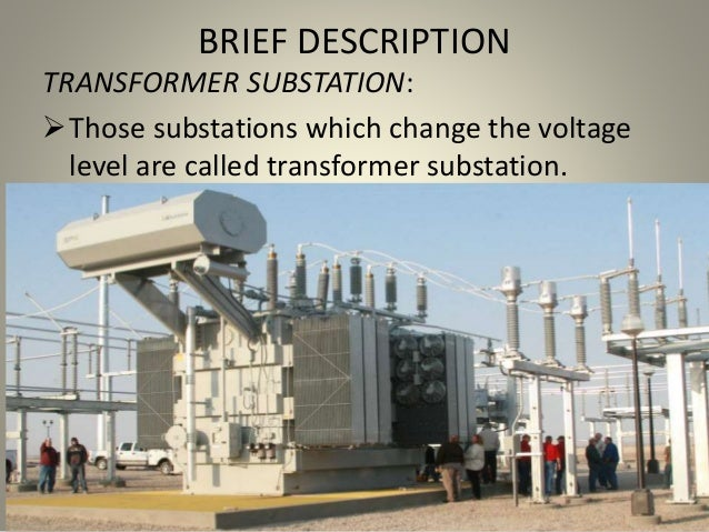 BRIEF DESCRIPTION TRANSFORMER SUBSTATION: Those substations which change the voltage level are called transformer substat...
