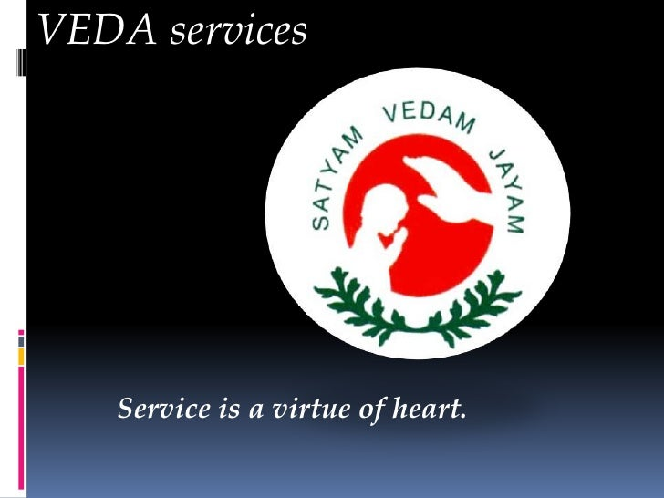 VEDA services   Service is a virtue of heart.