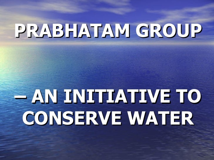 PRABHATAM GROUP   – AN INITIATIVE TO CONSERVE WATER