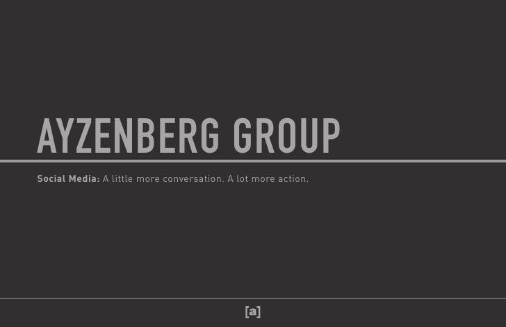 AYZENBERG GROUP           Social Media: A little more conversation. A lot more action.Social Media: A little more conversa...