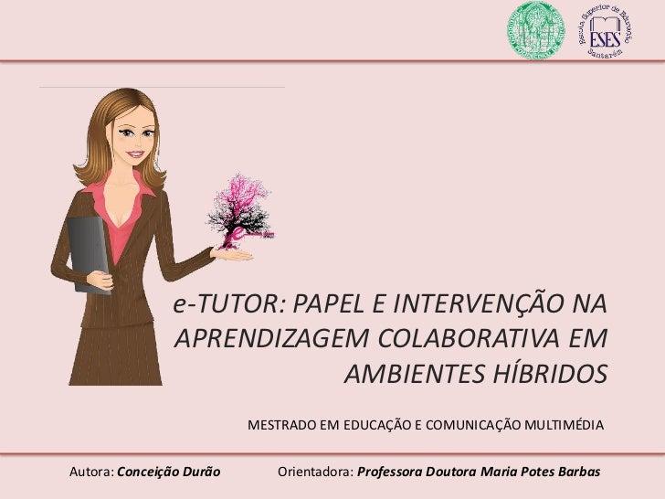 e-TUTOR: PAPEL E INTERVENÇÃO NA               APRENDIZAGEM COLABORATIVA EM                           AMBIENTES HÍBRIDOS   ...