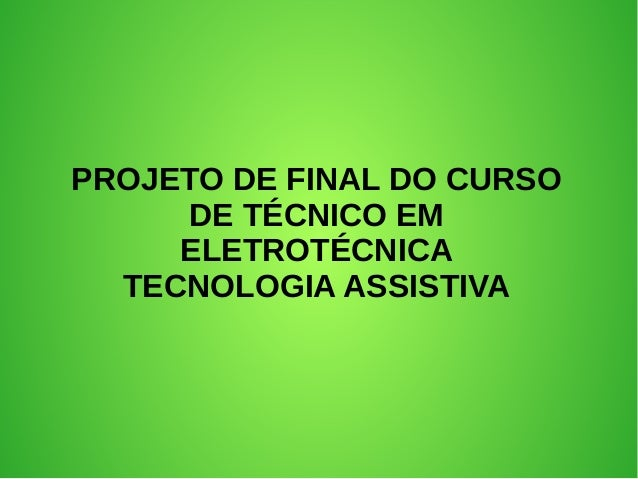 PROJETO DE FINAL DO CURSO DE TÉCNICO EM ELETROTÉCNICA TECNOLOGIA ASSISTIVA
