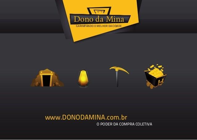 Dono da Mina GARIMPANDO O MELHOR DA CIDADE O PODER DA COMPRA COLETIVA www.DONODAMINA.com.br